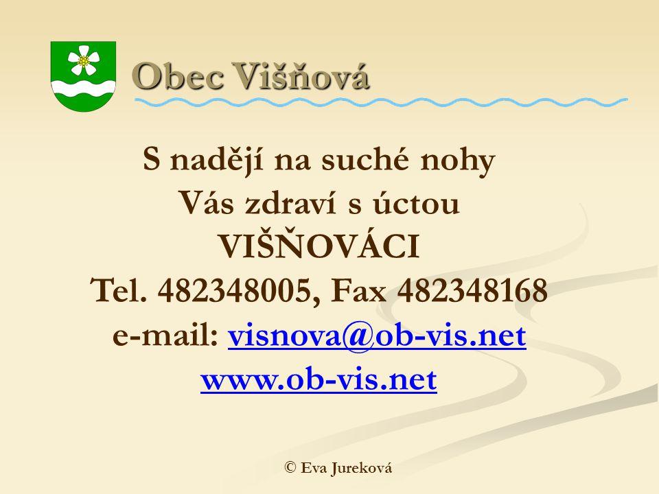 Obec Višňová Obec Višňová S nadějí na suché nohy Vás zdraví s úctou VIŠŇOVÁCI Tel. 482348005, Fax 482348168 e-mail: visnova@ob-vis.net www.ob-vis.net