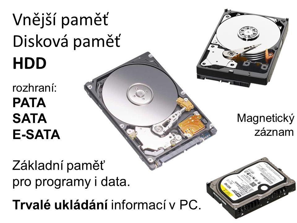 Vnější paměť Disková paměť HDD rozhraní: PATA SATA E-SATA Trvalé ukládání informací v PC. Základní paměť pro programy i data. Magnetický záznam