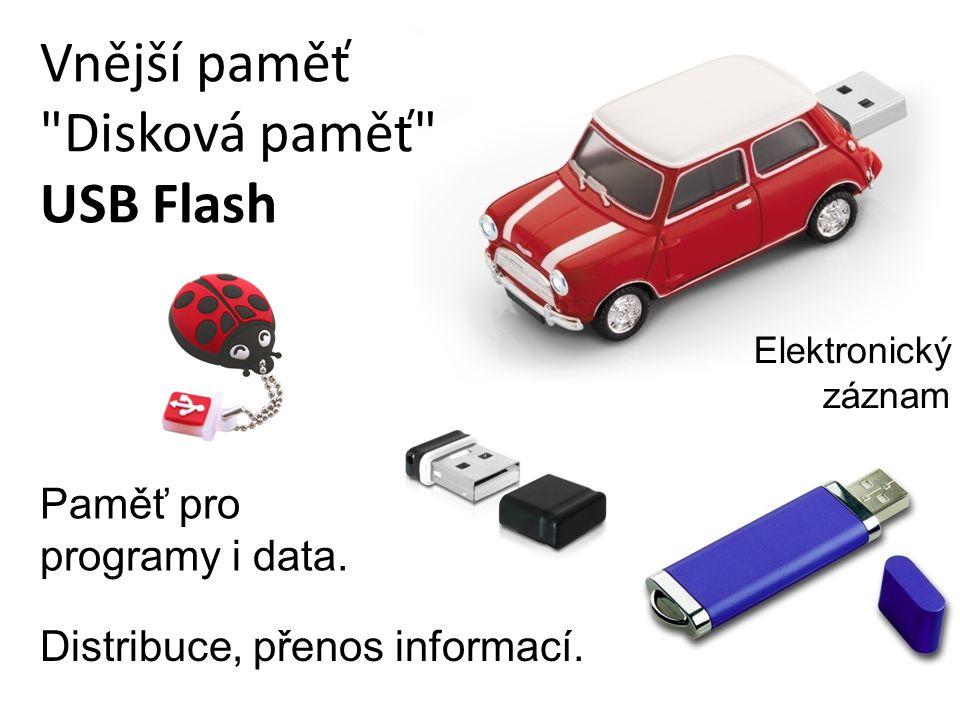 Vnější paměť Disková paměť USB Flash Distribuce, přenos informací.