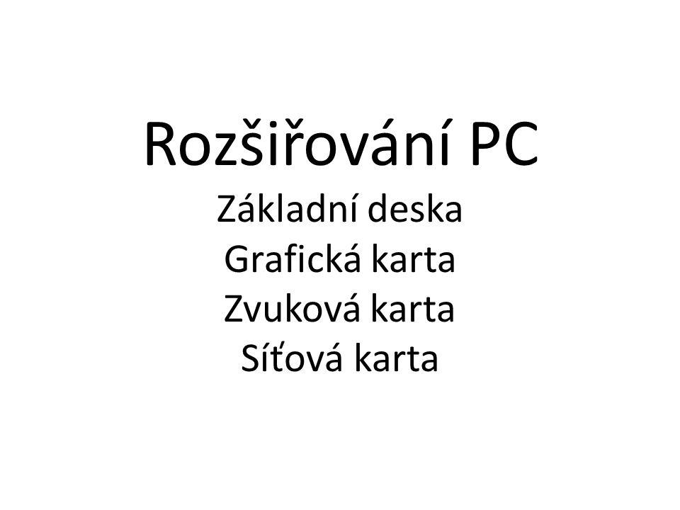Rozšiřování PC Základní deska Grafická karta Zvuková karta Síťová karta