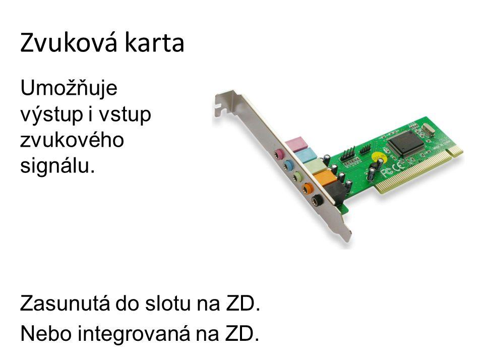 Zvuková karta Zasunutá do slotu na ZD.Nebo integrovaná na ZD.
