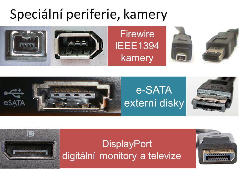 DisplayPort digitální monitory a televize Speciální periferie, kamery e-SATA externí disky Firewire IEEE1394 kamery