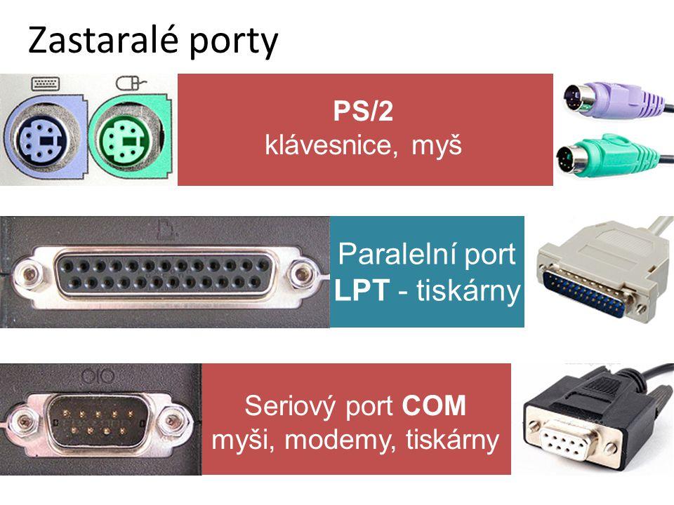 Seriový port COM myši, modemy, tiskárny Zastaralé porty Paralelní port LPT - tiskárny PS/2 klávesnice, myš