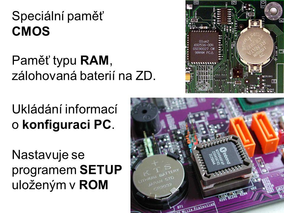 Speciální paměť CMOS Ukládání informací o konfiguraci PC. Nastavuje se programem SETUP uloženým v ROM Paměť typu RAM, zálohovaná baterií na ZD.