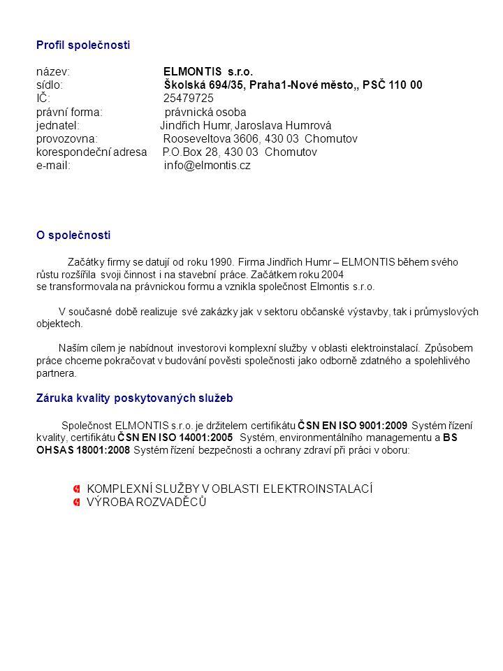 Profil společnosti název: ELMONTIS s.r.o. sídlo: Školská 694/35, Praha1-Nové město,, PSČ 110 00 IČ: 25479725 právní forma: právnická osoba jednatel: J