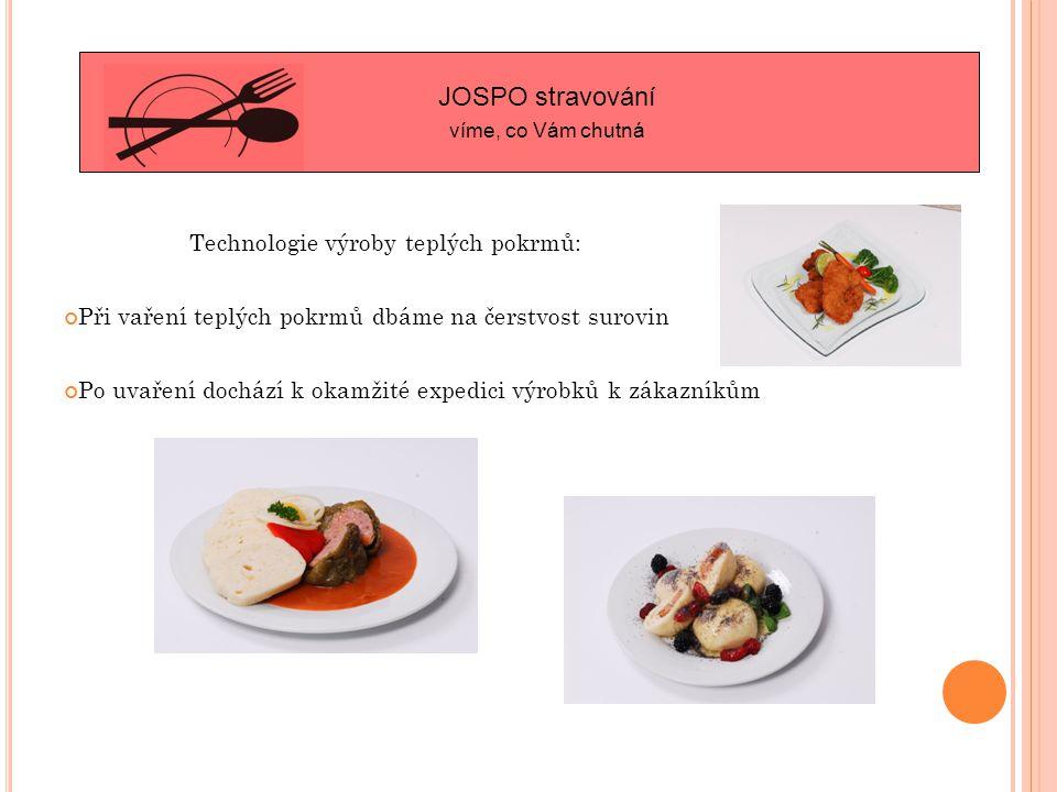 JOSPO stravování víme, co Vám chutná Technologie výroby teplých pokrmů: Při vaření teplých pokrmů dbáme na čerstvost surovin Po uvaření dochází k okamžité expedici výrobků k zákazníkům