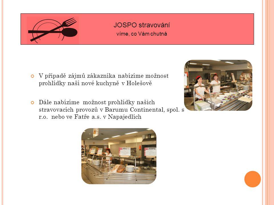 V případě zájmů zákazníka nabízíme možnost prohlídky naší nové kuchyně v Holešově Dále nabízíme možnost prohlídky našich stravovacích provozů v Barumu Continental, spol.