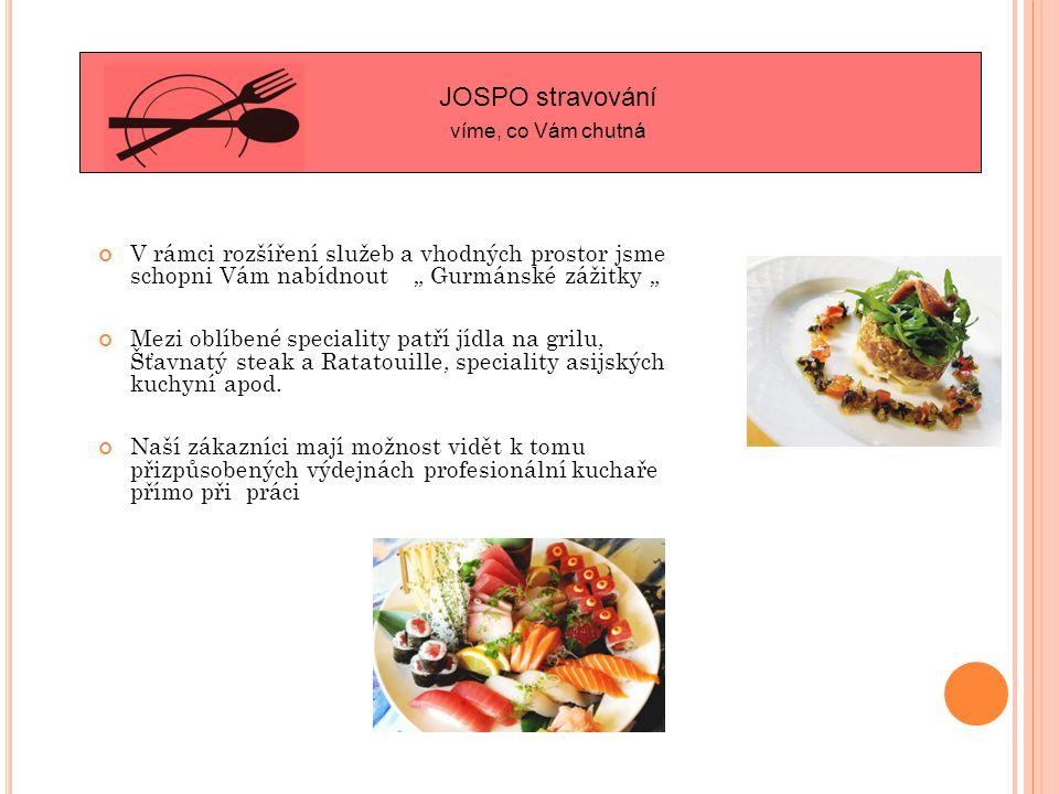"""V rámci rozšíření služeb a vhodných prostor jsme schopni Vám nabídnout """" Gurmánské zážitky """" Mezi oblíbené speciality patří jídla na grilu, Šťavnatý steak a Ratatouille, speciality asijských kuchyní apod."""