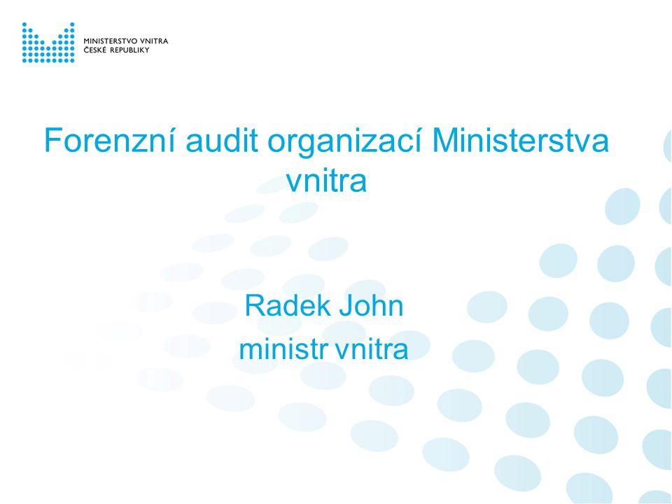 Forenzní audit •objednatel – Ministerstvo vnitra ČR •zhotovitel – společnost Ernst & Young Audit, s.r.o.