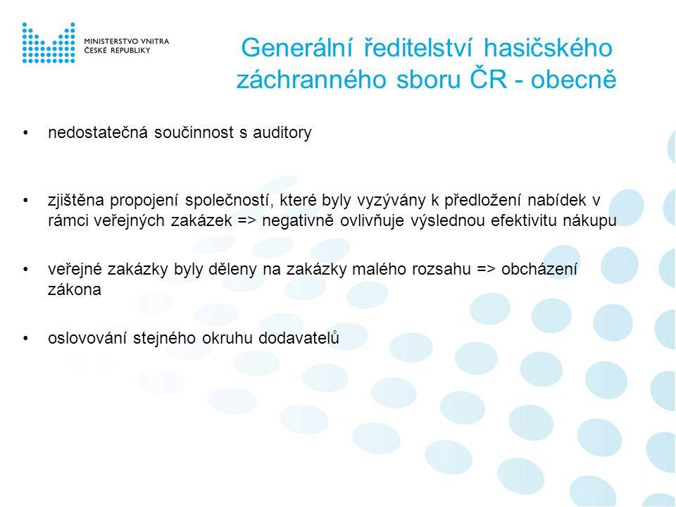 Generální ředitelství hasičského záchranného sboru ČR - obecně •nedostatečná součinnost s auditory •zjištěna propojení společností, které byly vyzývány k předložení nabídek v rámci veřejných zakázek => negativně ovlivňuje výslednou efektivitu nákupu •veřejné zakázky byly děleny na zakázky malého rozsahu => obcházení zákona •oslovování stejného okruhu dodavatelů