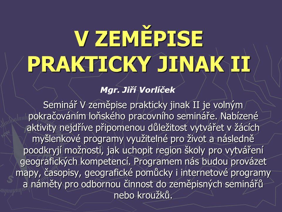 V ZEMĚPISE PRAKTICKY JINAK II Seminář V zeměpise prakticky jinak II je volným pokračováním loňského pracovního semináře. Nabízené aktivity nejdříve př