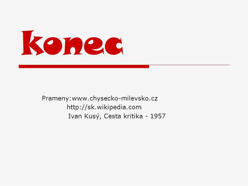 konec Prameny:www.chysecko-milevsko.cz http://sk.wikipedia.com Ivan Kusý, Cesta kritika - 1957
