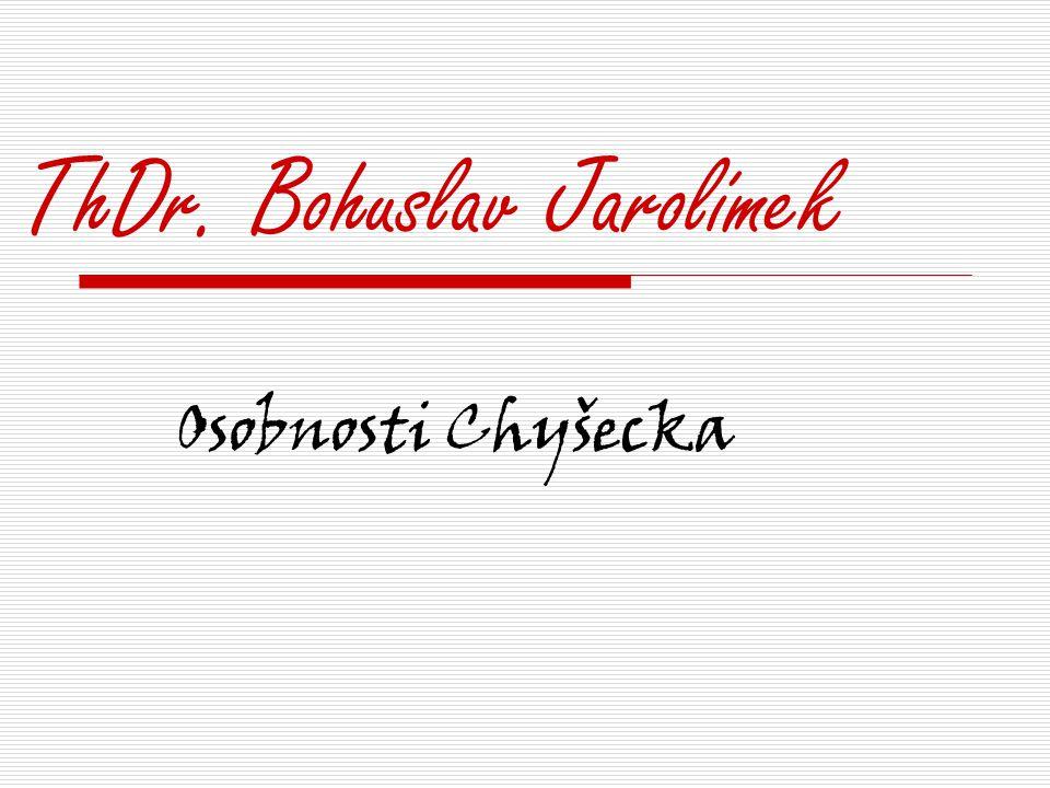 ThDr. Bohuslav Jarolímek Osobnosti Chyšecka