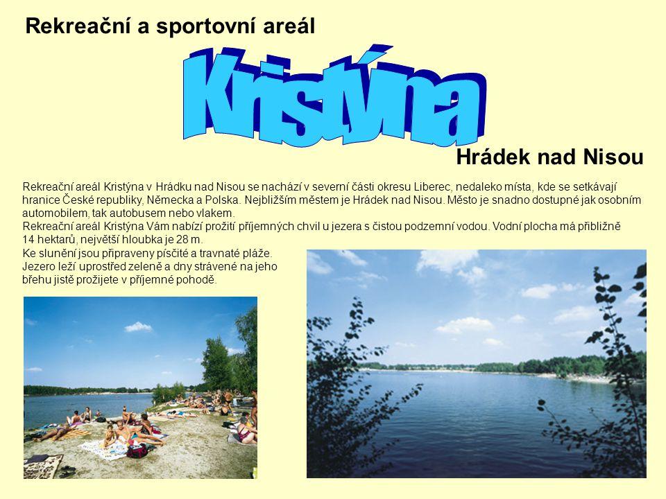 Rekreační a sportovní areál Hrádek nad Nisou Rekreační areál Kristýna v Hrádku nad Nisou se nachází v severní části okresu Liberec, nedaleko místa, kd