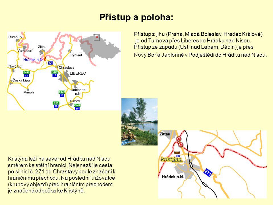 Přístup z jihu (Praha, Mladá Boleslav, Hradec Králové) je od Turnova přes Liberec do Hrádku nad Nisou. Přístup ze západu (Ústí nad Labem, Děčín) je př