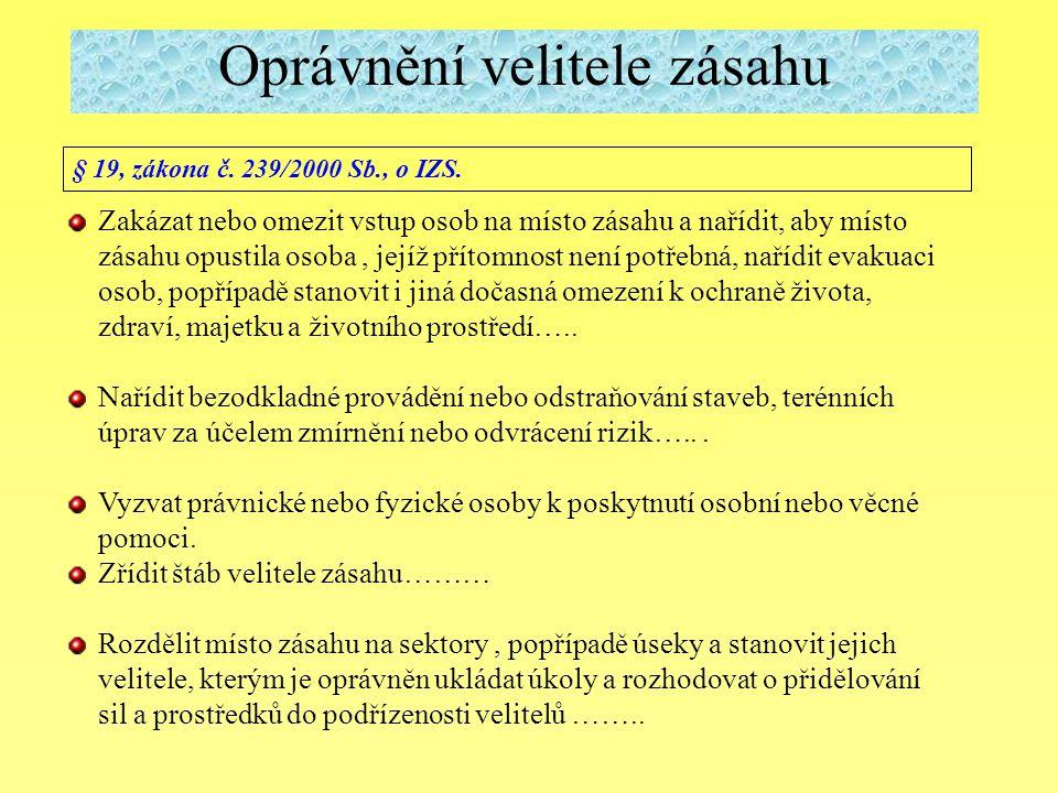 § 19, zákona č. 239/2000 Sb., o IZS. Zakázat nebo omezit vstup osob na místo zásahu a nařídit, aby místo zásahu opustila osoba, jejíž přítomnost není