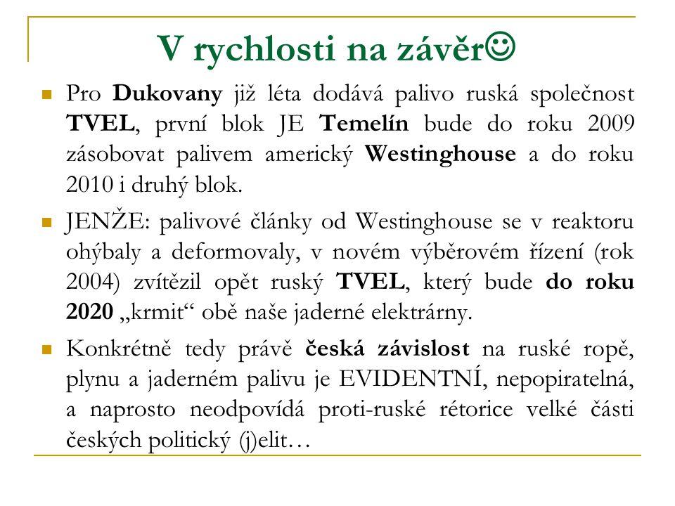 V rychlosti na závěr   Pro Dukovany již léta dodává palivo ruská společnost TVEL, první blok JE Temelín bude do roku 2009 zásobovat palivem americký Westinghouse a do roku 2010 i druhý blok.