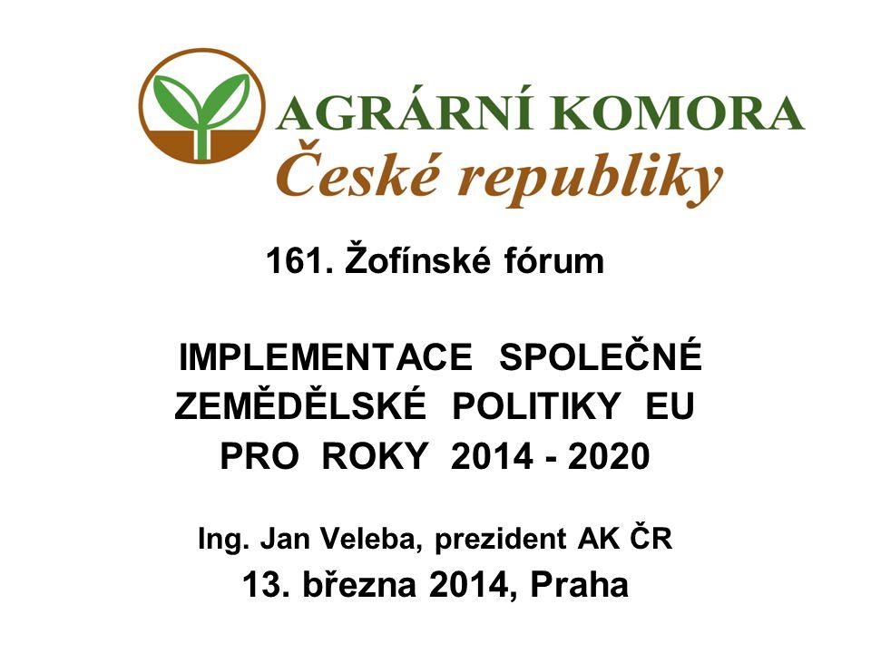 161.Žofínské fórum IMPLEMENTACE SPOLEČNÉ ZEMĚDĚLSKÉ POLITIKY EU PRO ROKY 2014 - 2020 Ing.