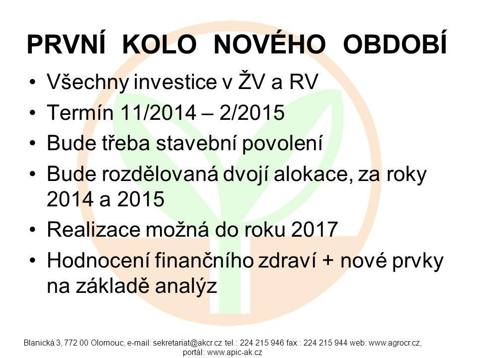 PRVNÍ KOLO NOVÉHO OBDOBÍ •Všechny investice v ŽV a RV •Termín 11/2014 – 2/2015 •Bude třeba stavební povolení •Bude rozdělovaná dvojí alokace, za roky