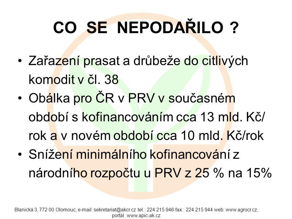 CO SE NEPODAŘILO ? •Zařazení prasat a drůbeže do citlivých komodit v čl. 38 •Obálka pro ČR v PRV v současném období s kofinancováním cca 13 mld. Kč/ r