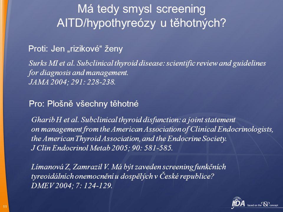"11 Má tedy smysl screening AITD/hypothyreózy u těhotných? Proti: Jen ""rizikové"" ženy Surks MI et al. Subclinical thyroid disease: scientific review an"