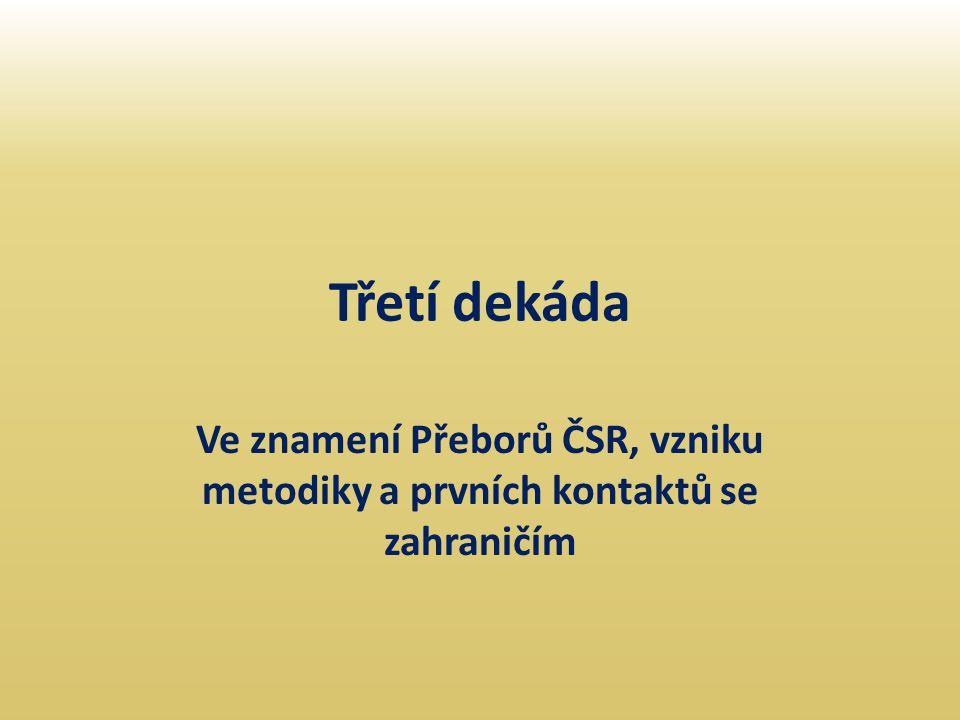 Třetí dekáda Ve znamení Přeborů ČSR, vzniku metodiky a prvních kontaktů se zahraničím