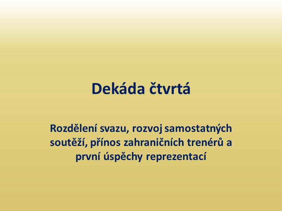 Dekáda čtvrtá Rozdělení svazu, rozvoj samostatných soutěží, přínos zahraničních trenérů a první úspěchy reprezentací
