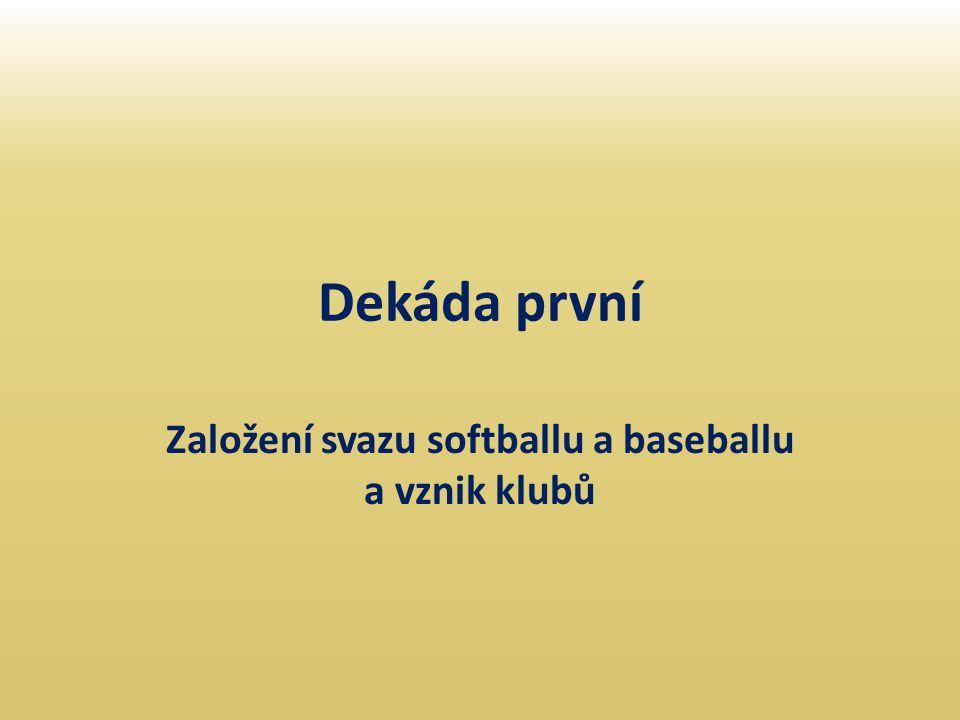 Dekáda první Založení svazu softballu a baseballu a vznik klubů