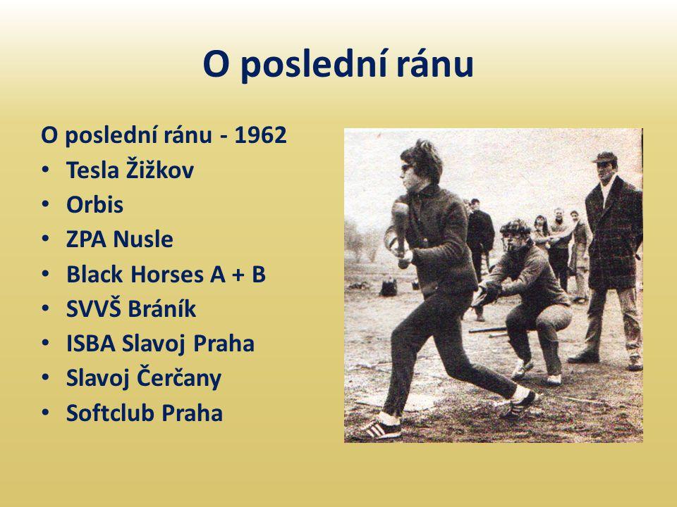 O poslední ránu O poslední ránu - 1962 • Tesla Žižkov • Orbis • ZPA Nusle • Black Horses A + B • SVVŠ Bráník • ISBA Slavoj Praha • Slavoj Čerčany • So