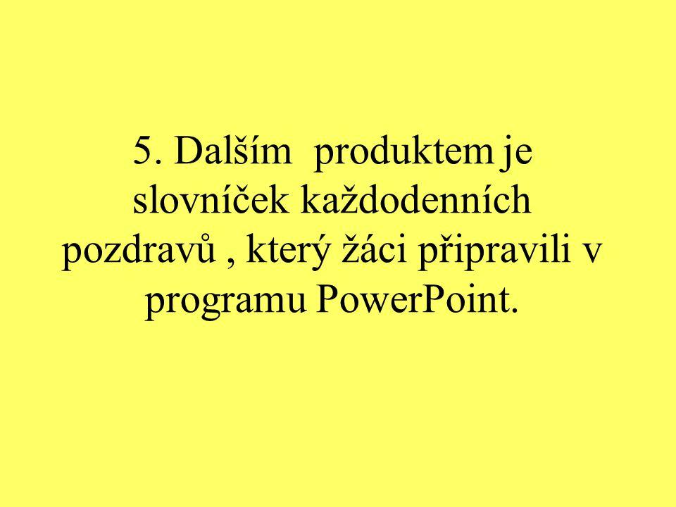 5. Dalším produktem je slovníček každodenních pozdravů, který žáci připravili v programu PowerPoint.