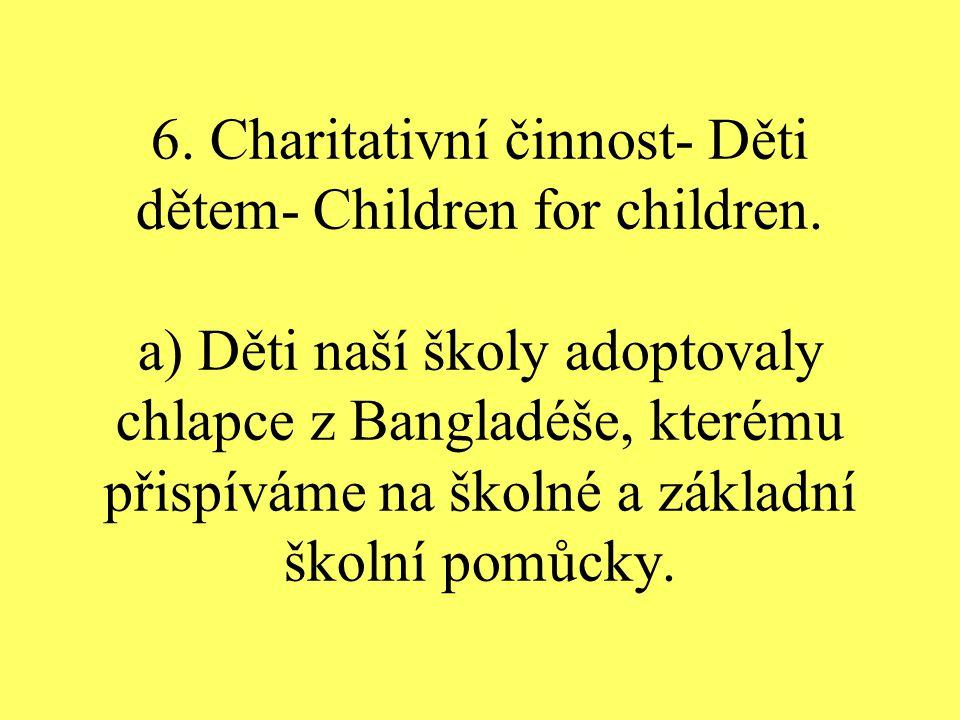 6. Charitativní činnost- Děti dětem- Children for children.