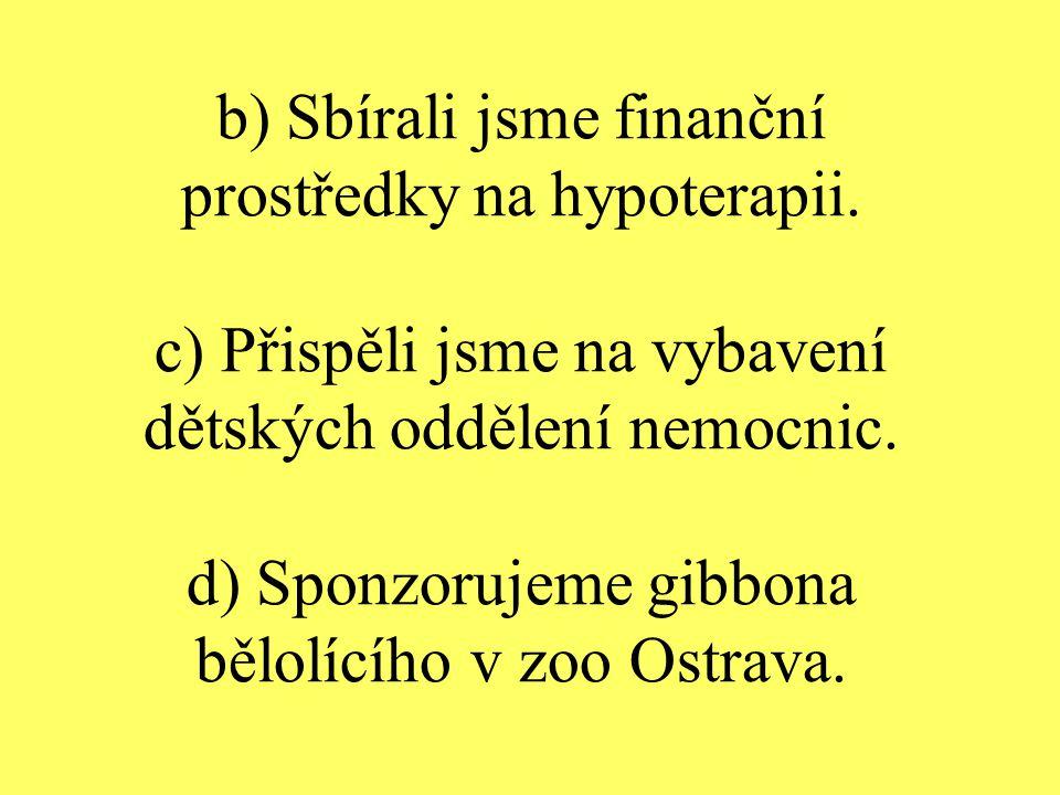 b) Sbírali jsme finanční prostředky na hypoterapii.