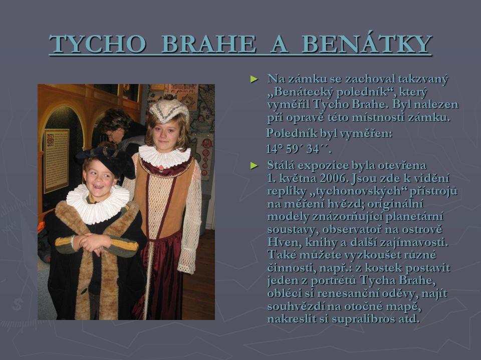 """TYCHO BRAHE A BENÁTKY ► Na zámku se zachoval takzvaný """"Benátecký poledník"""", který vyměřil Tycho Brahe. Byl nalezen při opravě této místnosti zámku. Po"""
