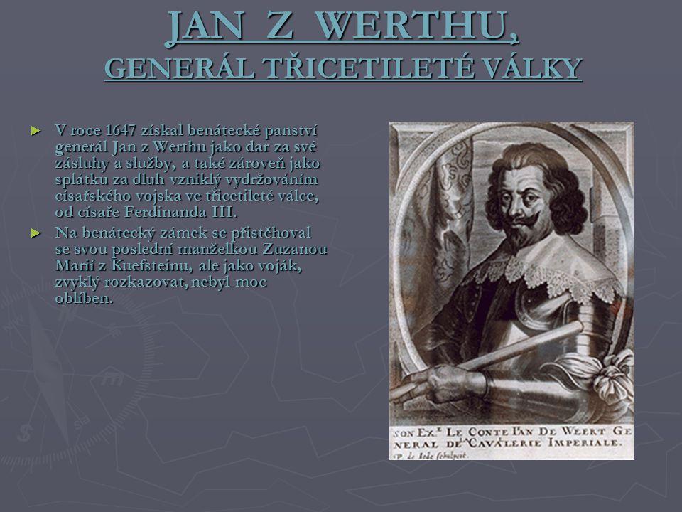 JAN Z WERTHU, GENERÁL TŘICETILETÉ VÁLKY ► V roce 1647 získal benátecké panství generál Jan z Werthu jako dar za své zásluhy a služby, a také zároveň jako splátku za dluh vzniklý vydržováním císařského vojska ve třicetileté válce, od císaře Ferdinanda III.