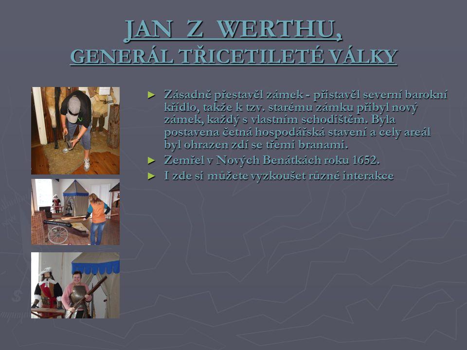 JAN Z WERTHU, GENERÁL TŘICETILETÉ VÁLKY ► Zásadně přestavěl zámek - přistavěl severní barokní křídlo, takže k tzv.