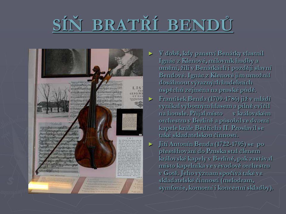 SÍŇ BRATŘÍ BENDŮ ► V době, kdy panství Benátky vlastnil Ignác z Klenové, milovník hudby a umění, žili v Benátkách i později slavní Bendové. Ignác z Kl