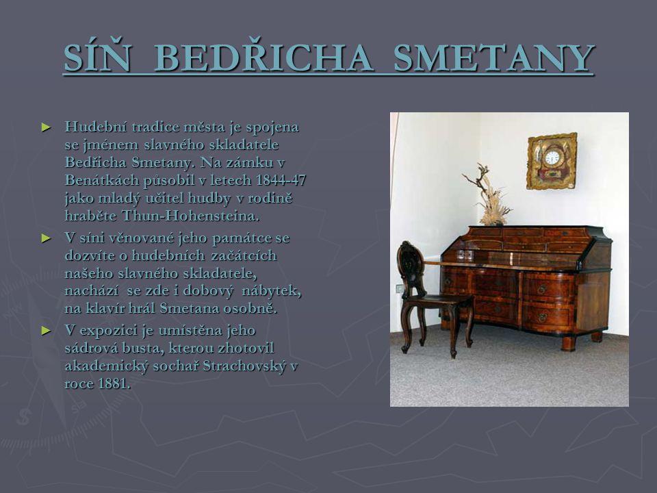 SÍŇ BEDŘICHA SMETANY ► Hudební tradice města je spojena se jménem slavného skladatele Bedřicha Smetany. Na zámku v Benátkách působil v letech 1844-47