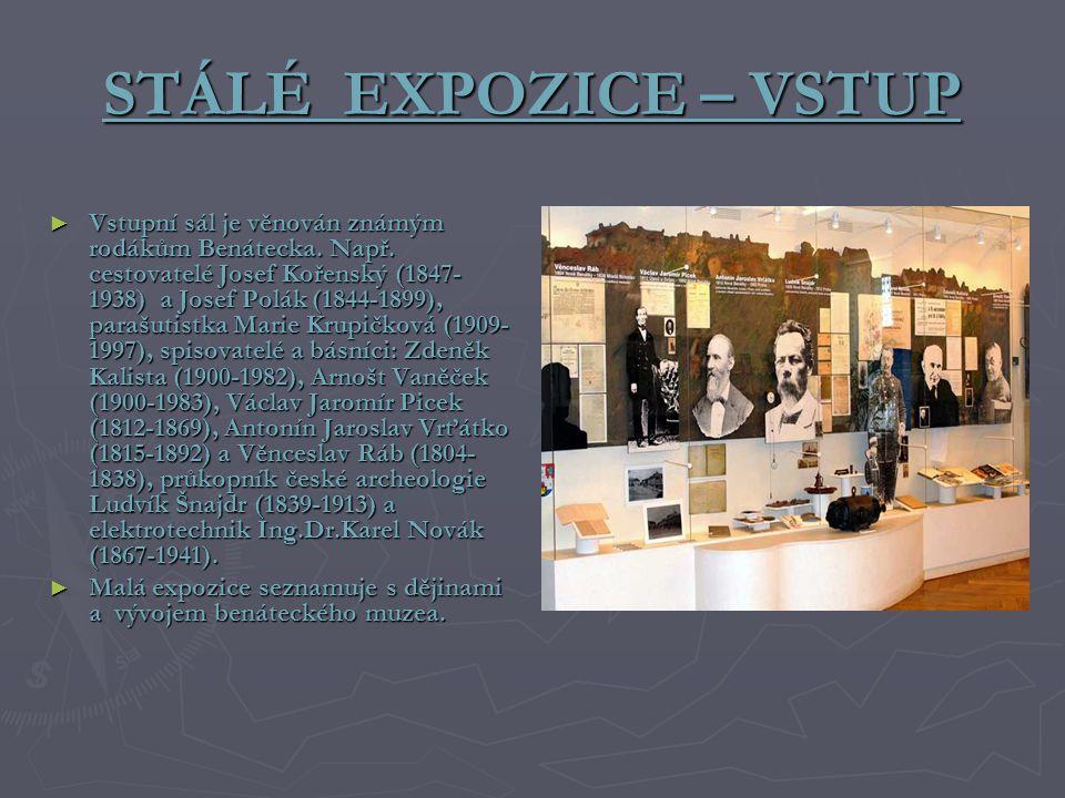 STÁLÉ EXPOZICE – VSTUP ► Vstupní sál je věnován známým rodákům Benátecka. Např. cestovatelé Josef Kořenský (1847- 1938) a Josef Polák (1844-1899), par