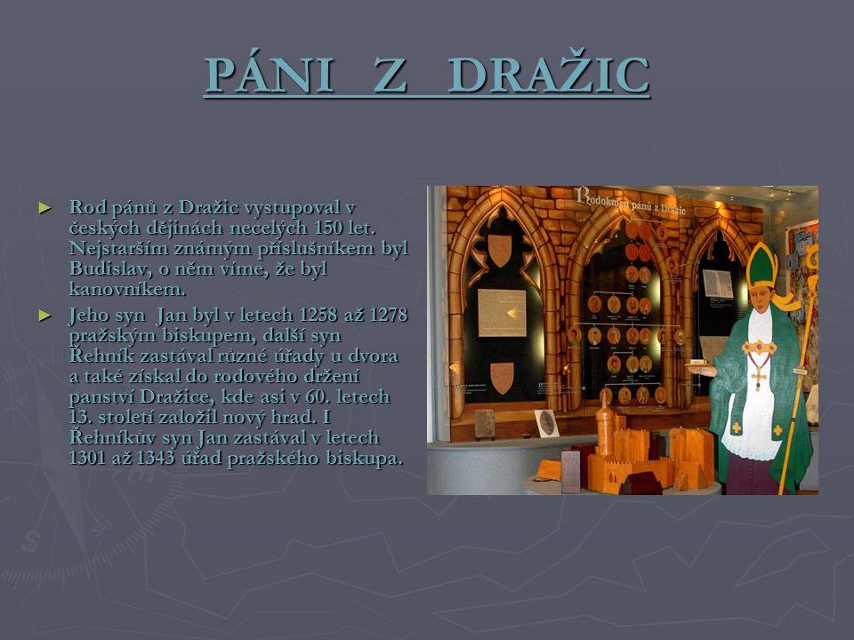 PÁNI Z DRAŽIC ► Rod pánů z Dražic vystupoval v českých dějinách necelých 150 let. Nejstarším známým příslušníkem byl Budislav, o něm víme, že byl kano