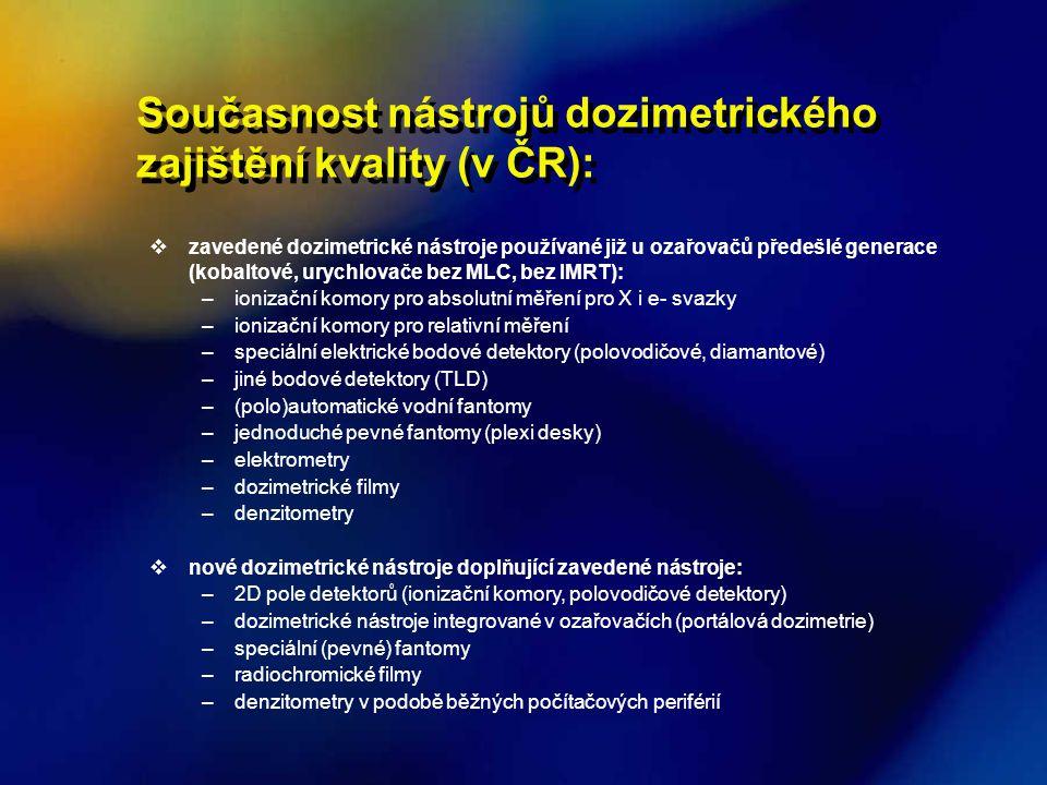 Současnost nástrojů dozimetrického zajištění kvality (v ČR):  zavedené dozimetrické nástroje používané již u ozařovačů předešlé generace (kobaltové,
