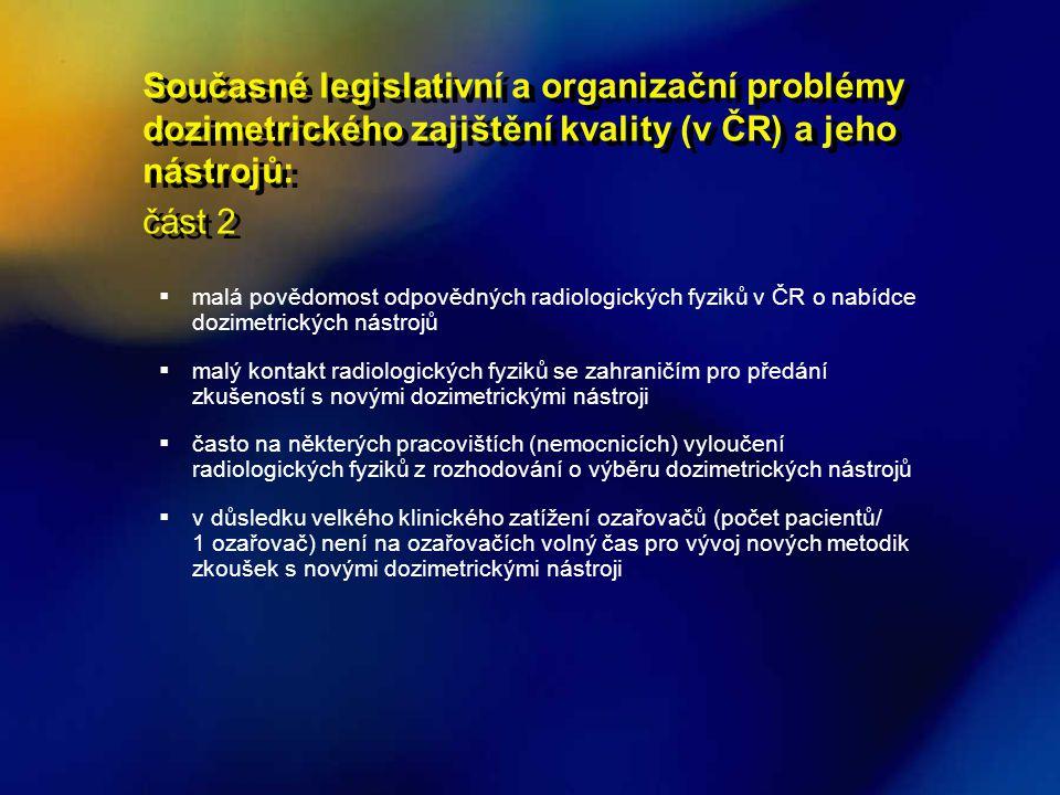 Současné legislativní a organizační problémy dozimetrického zajištění kvality (v ČR) a jeho nástrojů: část 2  malá povědomost odpovědných radiologick
