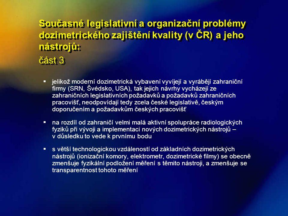 Současné legislativní a organizační problémy dozimetrického zajištění kvality (v ČR) a jeho nástrojů: část 3  jelikož moderní dozimetrická vybavení v