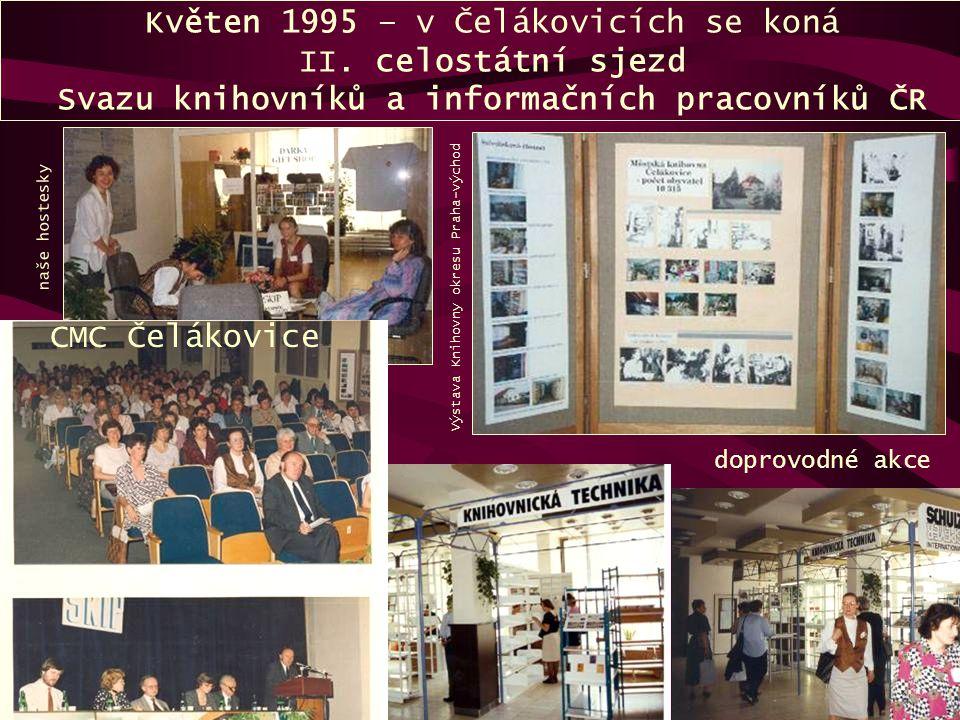 Květen 1995 – v Čelákovicích se koná II. celostátní sjezd Svazu knihovníků a informačních pracovníků ČR CMC Čelákovice doprovodné akce naše hostesky V