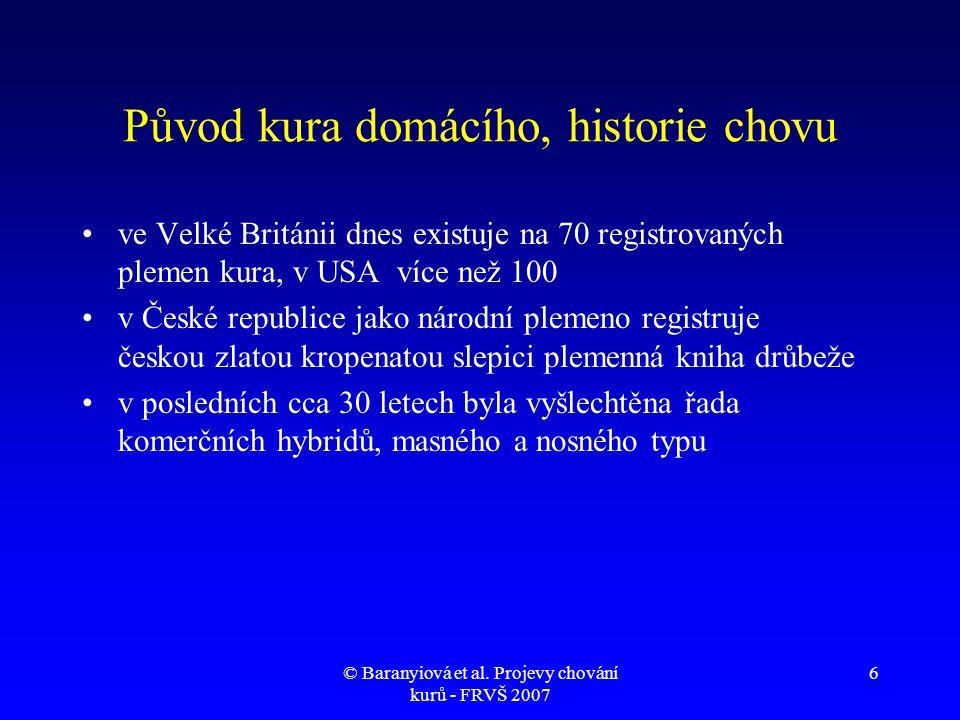 © Baranyiová et al.Projevy chování kurů - FRVŠ 2007 17 Vývoj kuřat - vokalizace (video) •od 1.