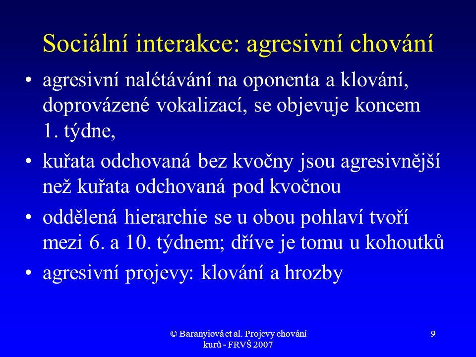 © Baranyiová et al. Projevy chování kurů - FRVŠ 2007 9 Sociální interakce: agresivní chování •agresivní nalétávání na oponenta a klování, doprovázené