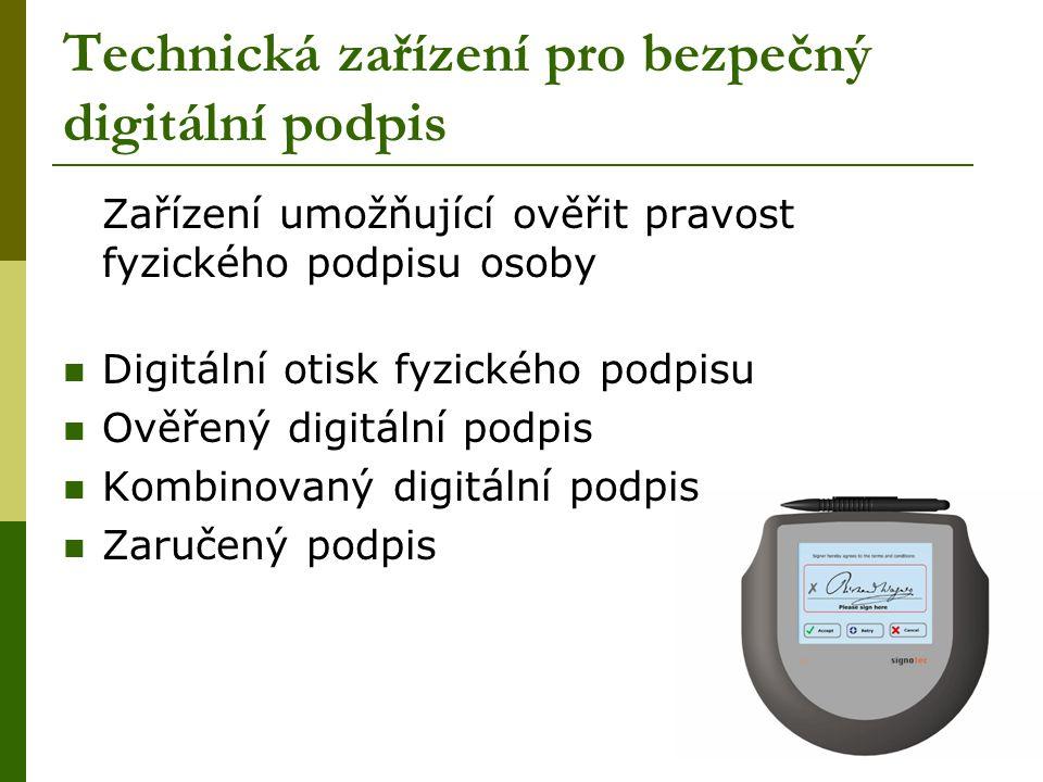 Technická zařízení pro bezpečný digitální podpis Zařízení umožňující ověřit pravost fyzického podpisu osoby  Digitální otisk fyzického podpisu  Ověř