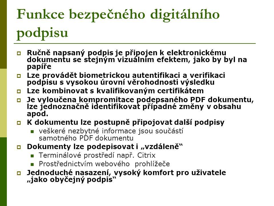 Funkce bezpečného digitálního podpisu  Ručně napsaný podpis je připojen k elektronickému dokumentu se stejným vizuálním efektem, jako by byl na papíře  Lze provádět biometrickou autentifikaci a verifikaci podpisu s vysokou úrovní věrohodnosti výsledku  Lze kombinovat s kvalifikovaným certifikátem  Je vyloučena kompromitace podepsaného PDF dokumentu, lze jednoznačně identifikovat případné změny v obsahu apod.