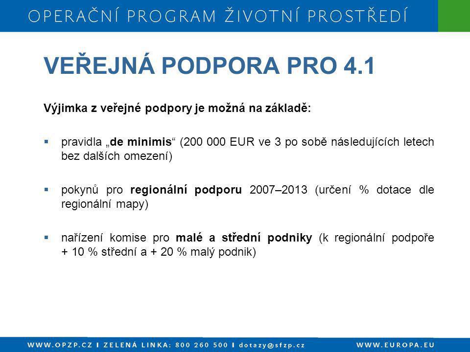 """VEŘEJNÁ PODPORA PRO 4.1 Výjimka z veřejné podpory je možná na základě:  pravidla """"de minimis"""" (200 000 EUR ve 3 po sobě následujících letech bez dalš"""