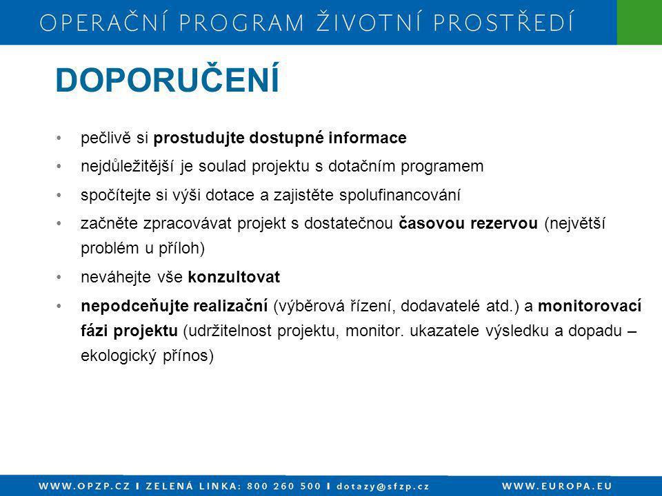 •pečlivě si prostudujte dostupné informace •nejdůležitější je soulad projektu s dotačním programem •spočítejte si výši dotace a zajistěte spolufinanco