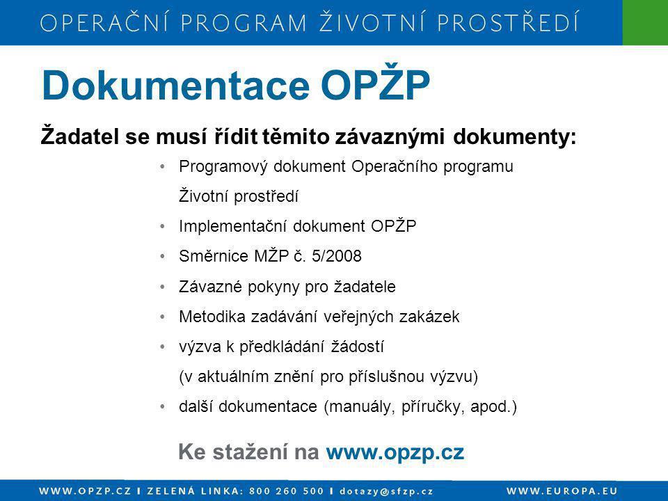 Žadatel se musí řídit těmito závaznými dokumenty: •Programový dokument Operačního programu Životní prostředí •Implementační dokument OPŽP •Směrnice MŽ